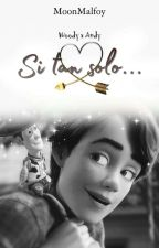 Si Tan Solo.... (Woody x Andy) -[Toy Story]  by MoonMalfoy