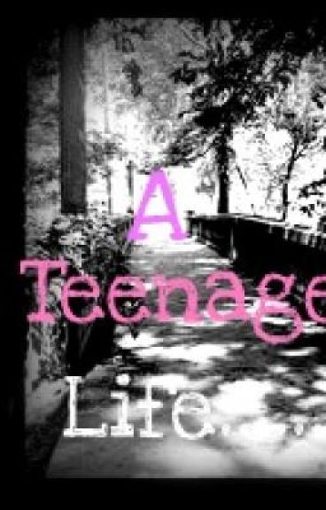 A Teenage Life............