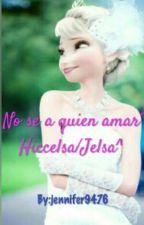 No se a quien amar° Hiccelsa/Jelsa^  by Jennifer9476