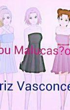 Loucas Ou Malucas? Os Dois!!!! by Biacasadora