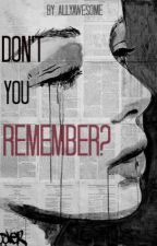 Don't you remember by allyawesome