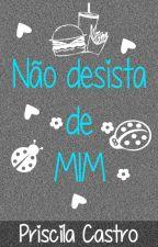 Não desista de MIM by PriscilaCastroAz