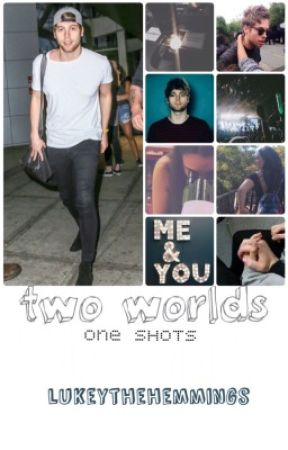 two worlds - one shots // luke hemmings by lukeythehemmings