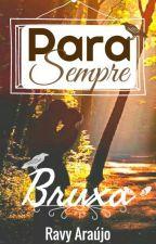 Para sempre Bruxa  by RavyAraujo