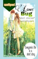 Love Bug *Short Stories* by dangYayan