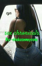 Sex Chronicles by -chokeonmycum