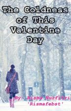 The Coldness of This Valentine Day by Rismafebst