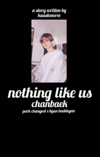 Nothing like us || ChanBaek