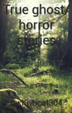 True ghost/horror stories by Kiwicat304