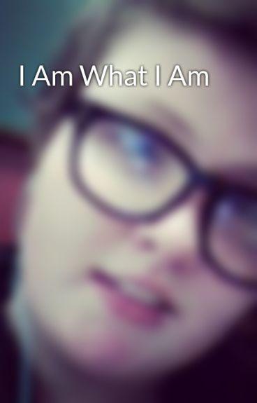 I Am What I Am  by zzjazzyminezz