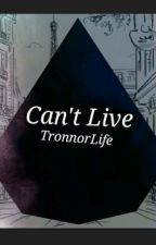 Can't Live | Tronnor by Tronnorlife