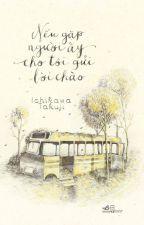 Nếu gặp người ấy, cho tôi gửi lời chào - Ichikama Takuji (Hoàn) by Kyoukomie24