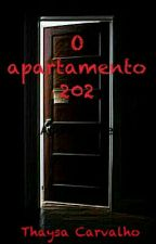 O Apartamento 202/ #Wattys2016 by ThaysaCarvalho123