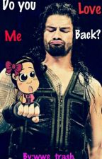 Do You Love Me Back? || Roman Reigns + Bayley Fanfiction (New Cover) by wwe_trash