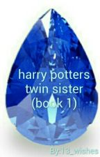 Harry Potters Twin sister (book 1) by 13_wishes