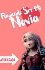 Fingiendo Ser Mi Novia (Hiccstrid) [MODIFICACIÓN] by Azucarada2910