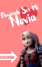 Fingiendo Ser Mi Novia (Hiccstrid) [Terminada] by carlahdez2003