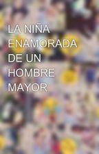 LA NIÑA ENAMORADA DE UN HOMBRE MAYOR by SeorithaaMaasz