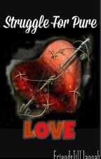 Struggle For Pure Love by FriendsTillJannah