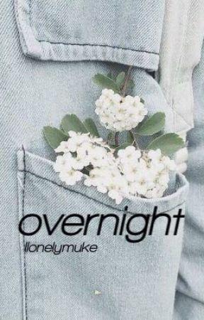 overnight || muke by llonelymuke