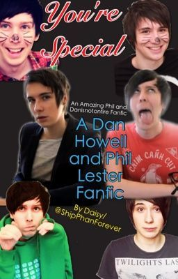 You're Special (A Dan Howell and Phil Lester Fanfic)