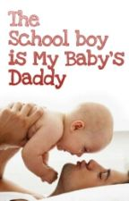 The School Boy is My Baby's Daddy [ BxB ] by Chumybam