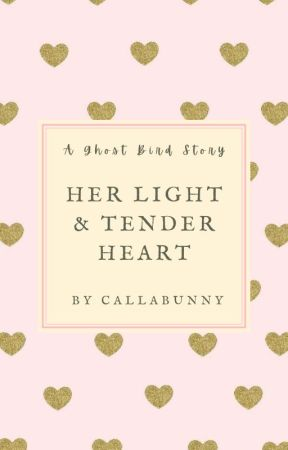 Her Light & Tender Heart [Completed] by Callabunny