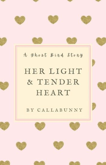 Her Light & Tender Heart (Ghost Bird Fanfiction)