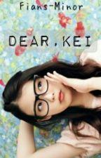 Dear, Kei✔ by Fiansminor