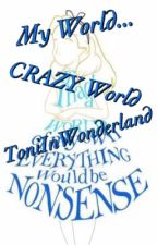 My World... CRAZY World  by ToniInWonderland