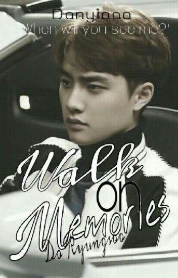 Walk On Memories    Kyungsoo's Ficlife