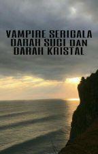 VAMPIRE SERIGALA DARAH SUCI dan DARAH KRISTAL (Slow Update - Tahap Revisi) by Bella_alattas