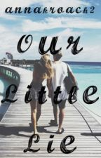 Our Little Lie (Complete) by annakroach2