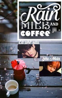 [ Shortfic ][Minga] Chàng trai mưa và Cà phê sữa