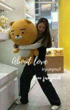 About Love - Jëöń Jūńğķööķ ✔ by Hyunjinut
