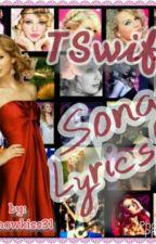 TSwift Song Lyrics by ruffsnowkiss31