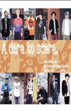 A Dare To Scare {EXO boyxboy} (On Hold) by TangYingXuan