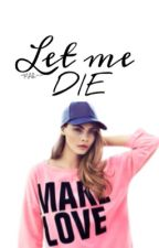 Let me die by _bitchymood_