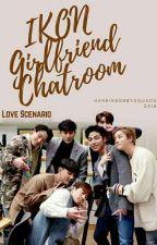 IKON's Girlfriend Chatroom by hanbinbobbysquads
