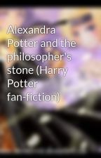 Alexandra Potter and the philosopher's stone (Harry Potter fan-fiction) by Jazebell