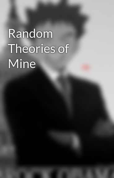 Random Theories of Mine by CRT_hater777