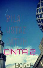 Bila Ustaz Jatuh Cinta 2 by Morah_