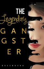 The Legendary Gangster by QueenAshaaa