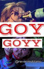 ----GOY GOYY----- by neverimablama