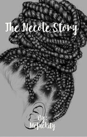 The Necole story by Mcfuckity