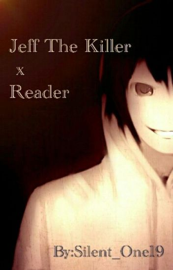 Jeff the Killer x Reader