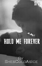 HOLD ME FOREVER-SPG ( ON-GOING ) by ShesColdAsIce