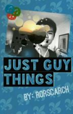 Just Guy Things by Rorscarch
