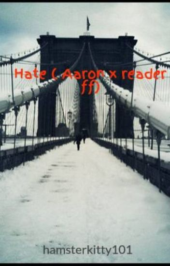 Hate ( Aaron x reader ff)