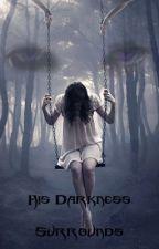 His Darkness Surrounds by Darkpixie